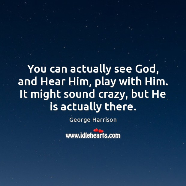 You can actually see God, and Hear Him, play with Him. It Image