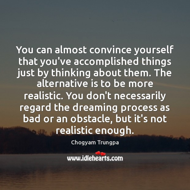 You can almost convince yourself that you've accomplished things just by thinking Chogyam Trungpa Picture Quote