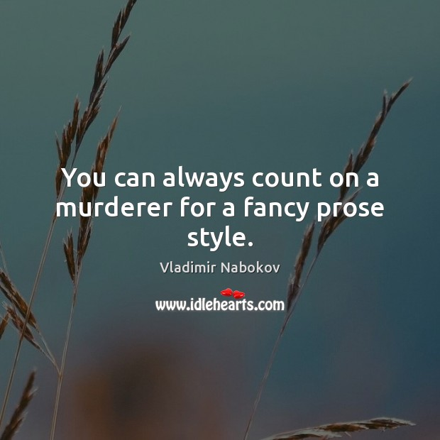 You can always count on a murderer for a fancy prose style. Image