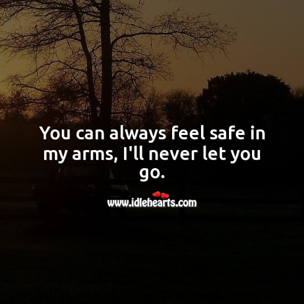 You can always feel safe in my arms, I'll never let you go. Love Quotes for Her Image
