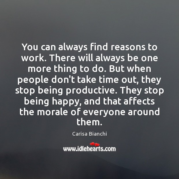 Image, You can always find reasons to work. There will always be one