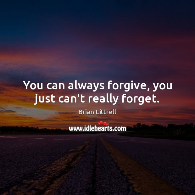 You can always forgive, you just can't really forget. Brian Littrell Picture Quote