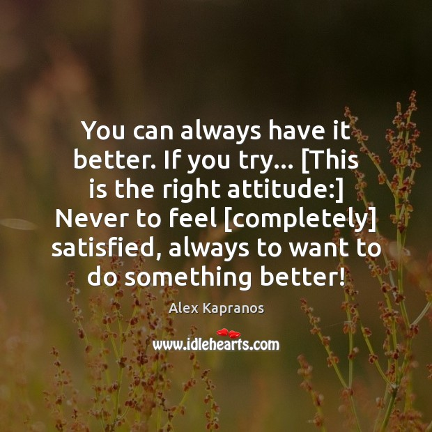 Image, You can always have it better. If you try… [This is the