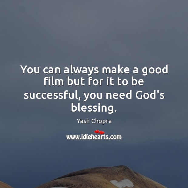 You can always make a good film but for it to be successful, you need God's blessing. Image