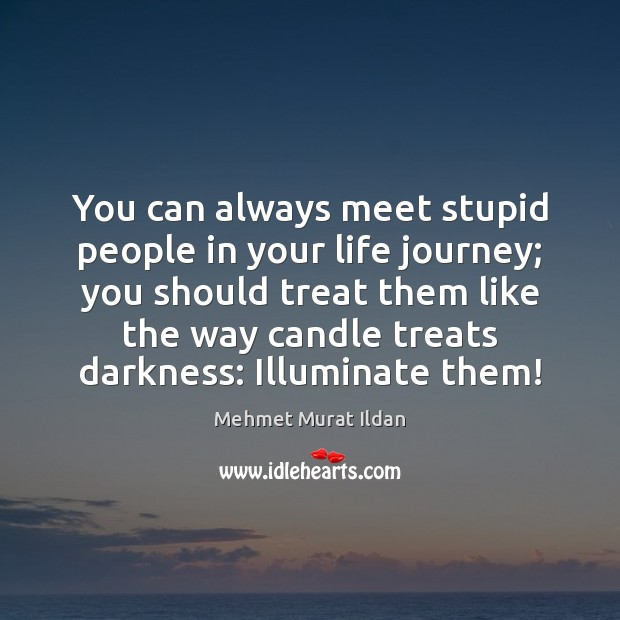 Image, You can always meet stupid people in your life journey; you should
