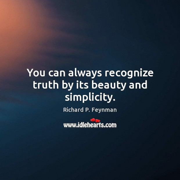 You can always recognize truth by its beauty and simplicity. Richard P. Feynman Picture Quote