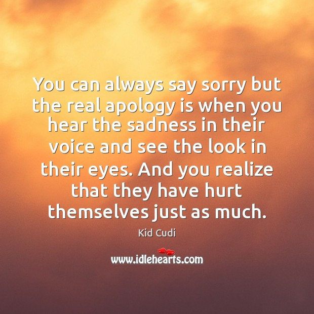You can always say sorry but the real apology is when you Apology Quotes Image