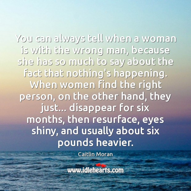 You can always tell when a woman is with the wrong man, Caitlin Moran Picture Quote