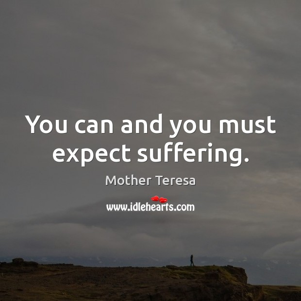 Image, You can and you must expect suffering.