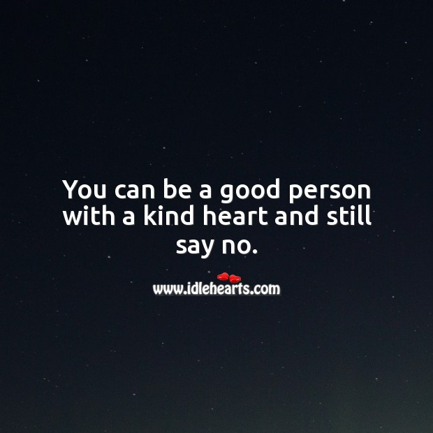 Image, You can be a good person with a kind heart and still say no.