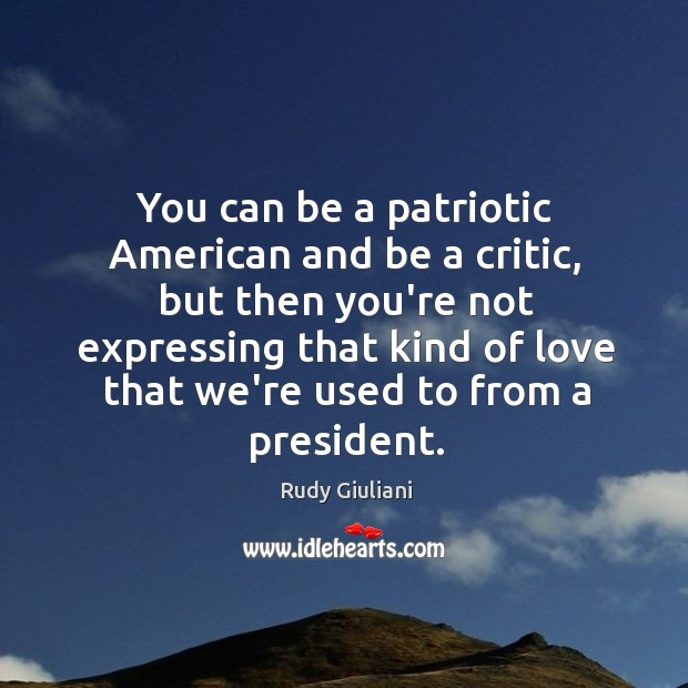 You can be a patriotic American and be a critic, but then Image