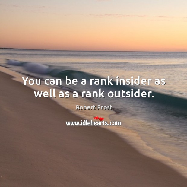 You can be a rank insider as well as a rank outsider. Image