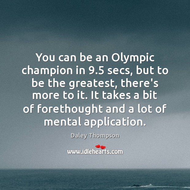 You can be an Olympic champion in 9.5 secs, but to be the Image
