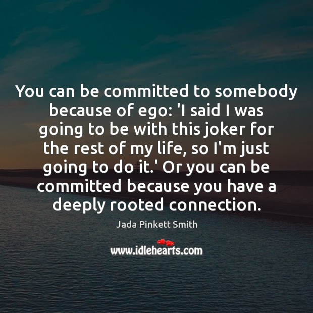 You can be committed to somebody because of ego: 'I said I Jada Pinkett Smith Picture Quote