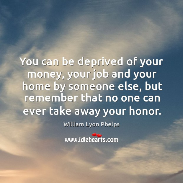 You can be deprived of your money, your job and your home by someone else Image