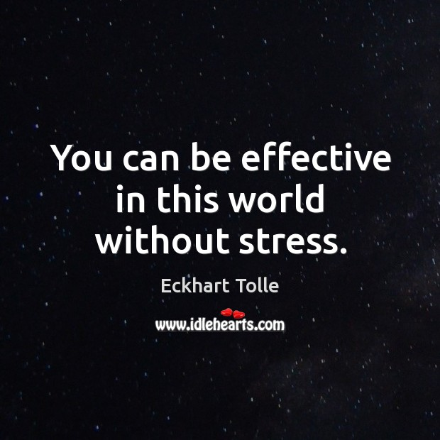 Image, You can be effective in this world without stress.