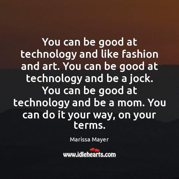 You can be good at technology and like fashion and art. You Good Quotes Image