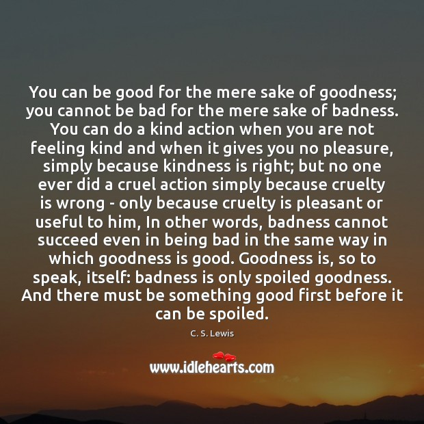 You can be good for the mere sake of goodness; you cannot Kindness Quotes Image