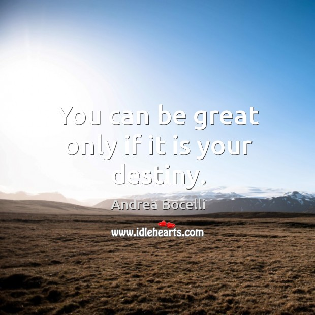 You can be great only if it is your destiny. Image
