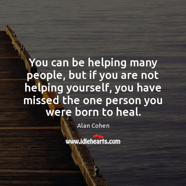 You can be helping many people, but if you are not helping Image