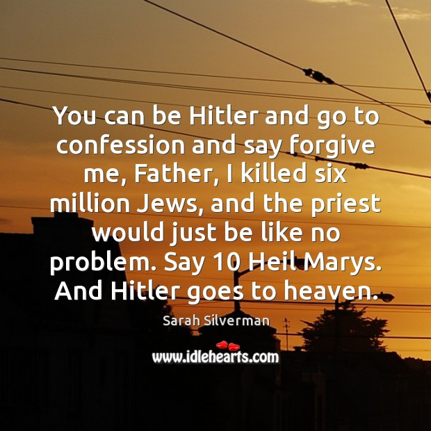 Image, You can be Hitler and go to confession and say forgive me,