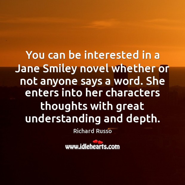 You can be interested in a Jane Smiley novel whether or not Richard Russo Picture Quote