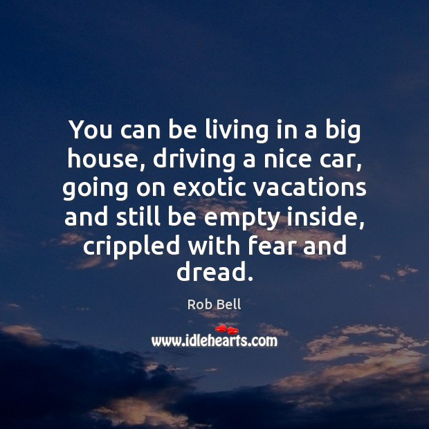 You can be living in a big house, driving a nice car, Image