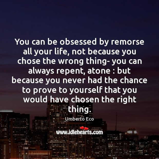 Image, You can be obsessed by remorse all your life, not because you