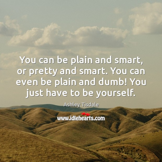 Image, You can be plain and smart, or pretty and smart. You can