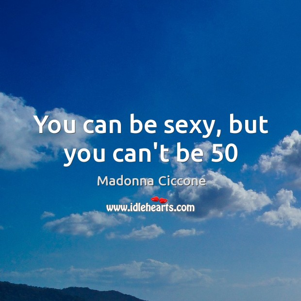 Image, You can be sexy, but you can't be 50