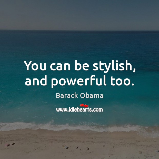 Image, You can be stylish, and powerful too.