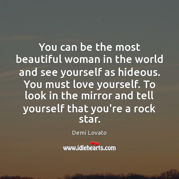You can be the most beautiful woman in the world and see Demi Lovato Picture Quote