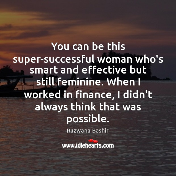 You can be this super-successful woman who's smart and effective but still Finance Quotes Image