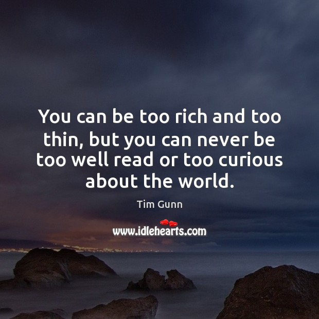 Image, You can be too rich and too thin, but you can never