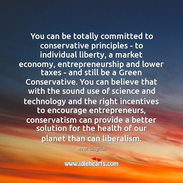 You can be totally committed to conservative principles – to individual liberty, Economy Quotes Image