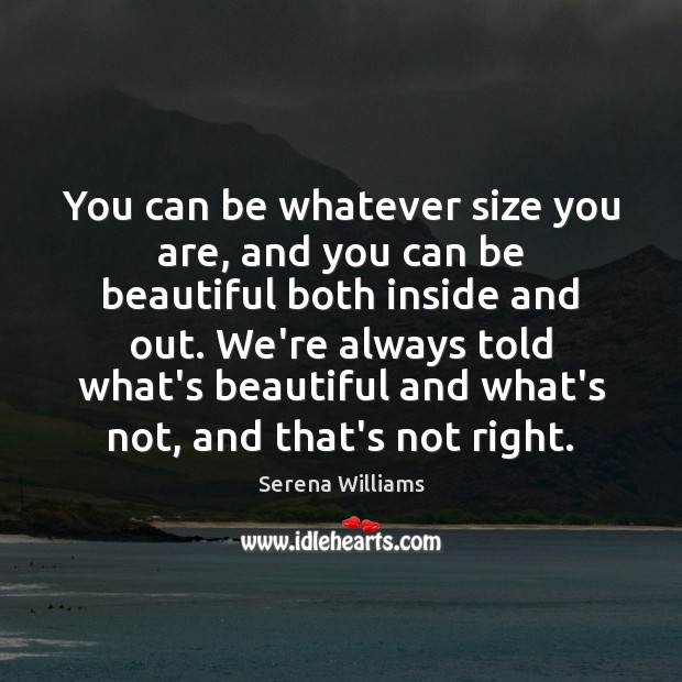 You can be whatever size you are, and you can be beautiful Serena Williams Picture Quote