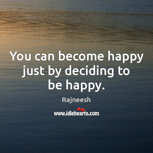 Image, You can become happy just by deciding to be happy.