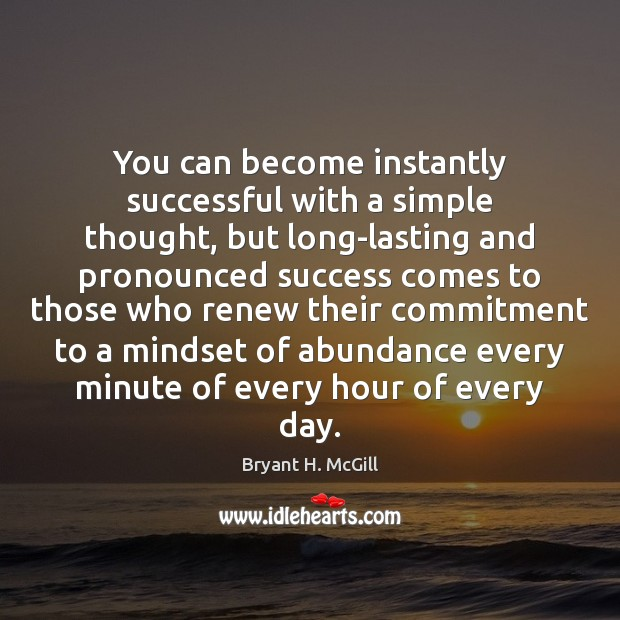 You can become instantly successful with a simple thought, but long-lasting and Bryant H. McGill Picture Quote