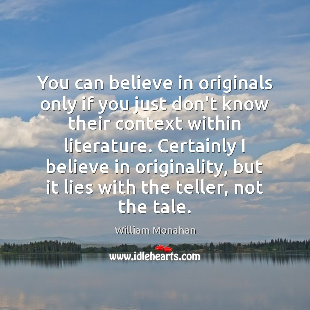 You can believe in originals only if you just don't know their William Monahan Picture Quote