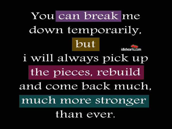 You can break me down temporarily, but I will come back stronger Strength Quotes Image