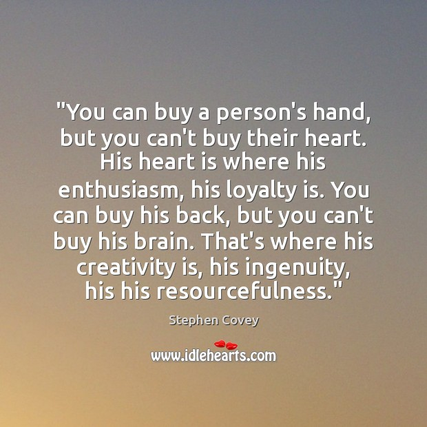 """You can buy a person's hand, but you can't buy their heart. Loyalty Quotes"