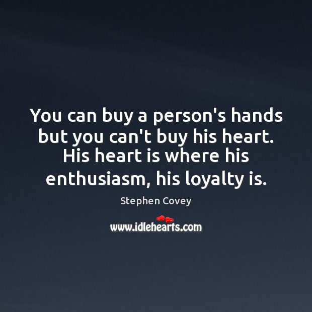 You can buy a person's hands but you can't buy his heart. Loyalty Quotes Image
