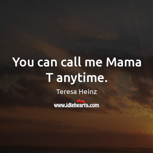 Image, You can call me Mama T anytime.
