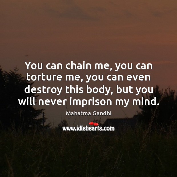 You can chain me, you can torture me, you can even destroy Image