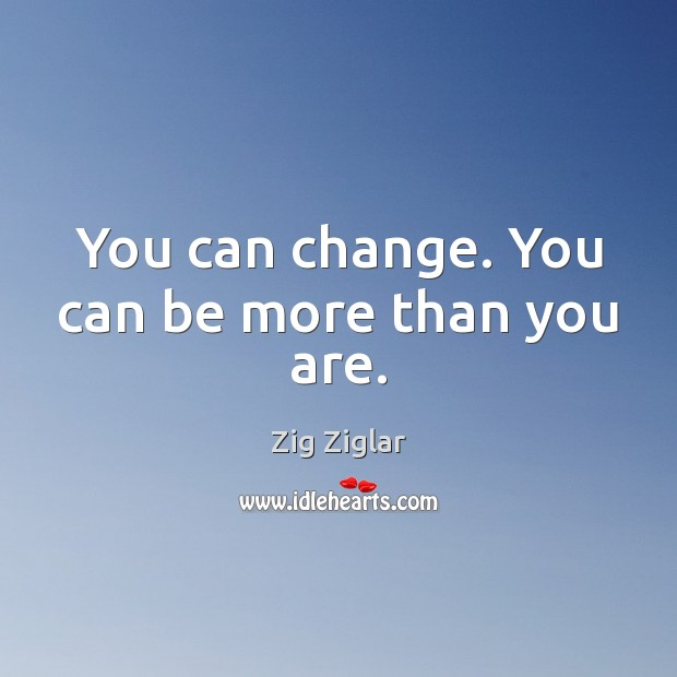 Image, You can change. You can be more than you are.