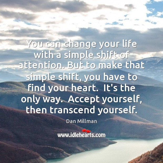You can change your life with a simple shift of attention. But Image