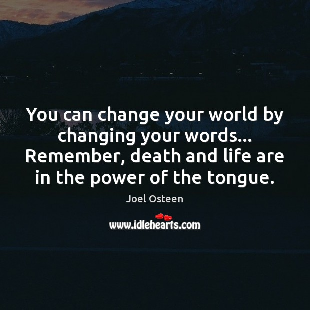 Image, You can change your world by changing your words… Remember, death and