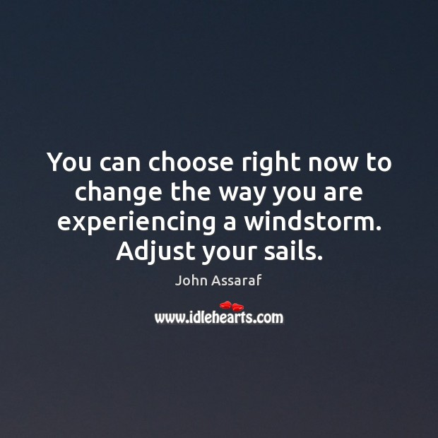 You can choose right now to change the way you are experiencing John Assaraf Picture Quote