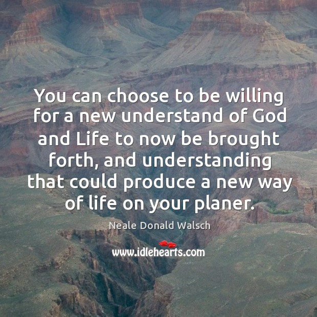 You can choose to be willing for a new understand of God Image