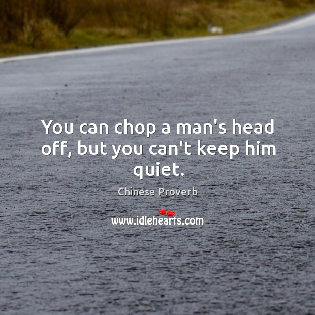 Image, You can chop a man's head off, but you can't keep him quiet.
